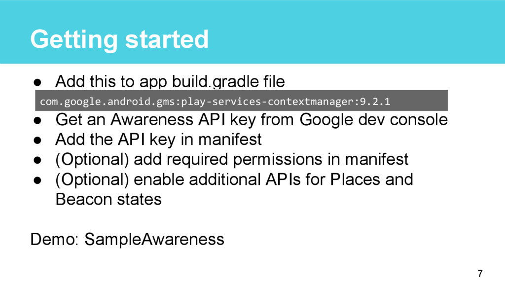 Getting started ● Add this to app build.gradle ...
