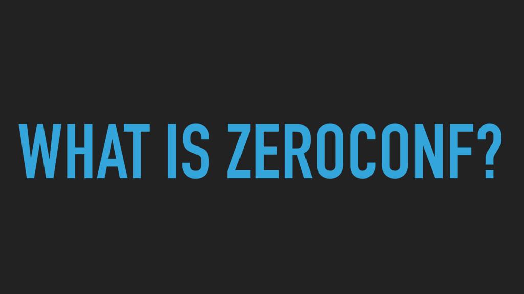 WHAT IS ZEROCONF?