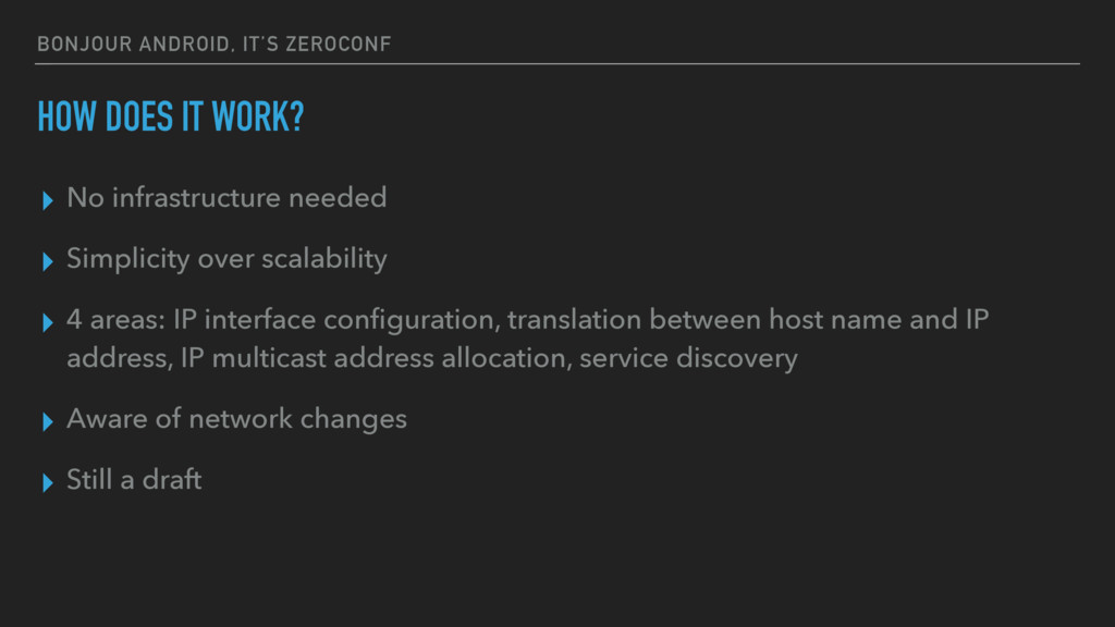 BONJOUR ANDROID, IT'S ZEROCONF ▸ No infrastruct...