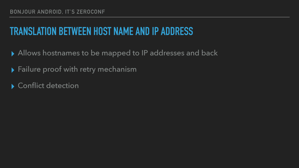 BONJOUR ANDROID, IT'S ZEROCONF ▸ Allows hostnam...