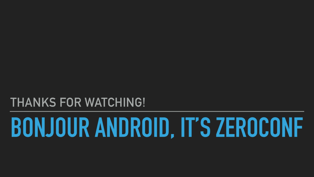 BONJOUR ANDROID, IT'S ZEROCONF THANKS FOR WATCH...