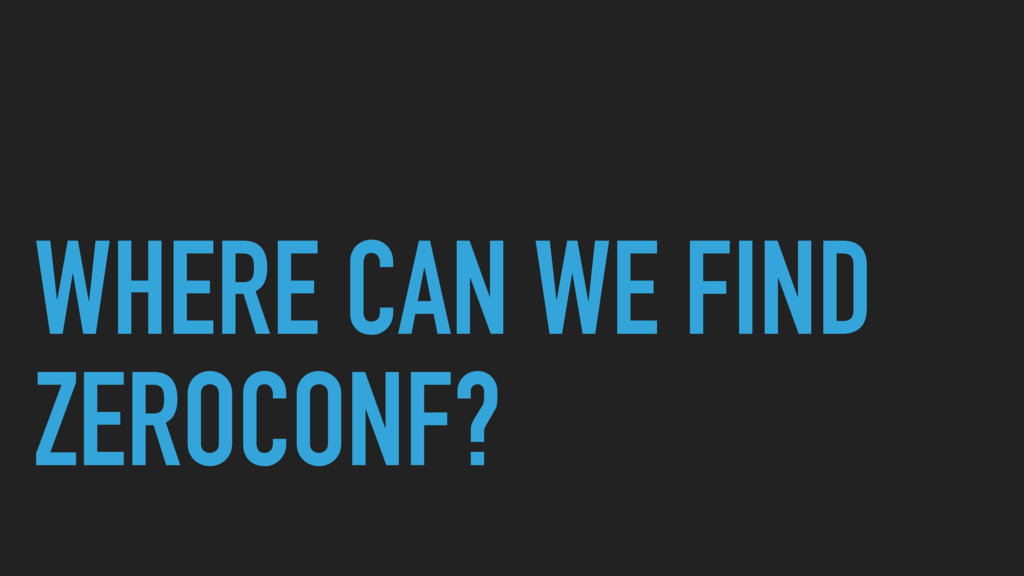 WHERE CAN WE FIND ZEROCONF?