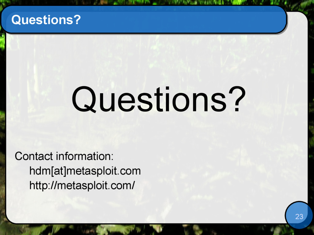 23 Questions? Questions? Contact information: h...