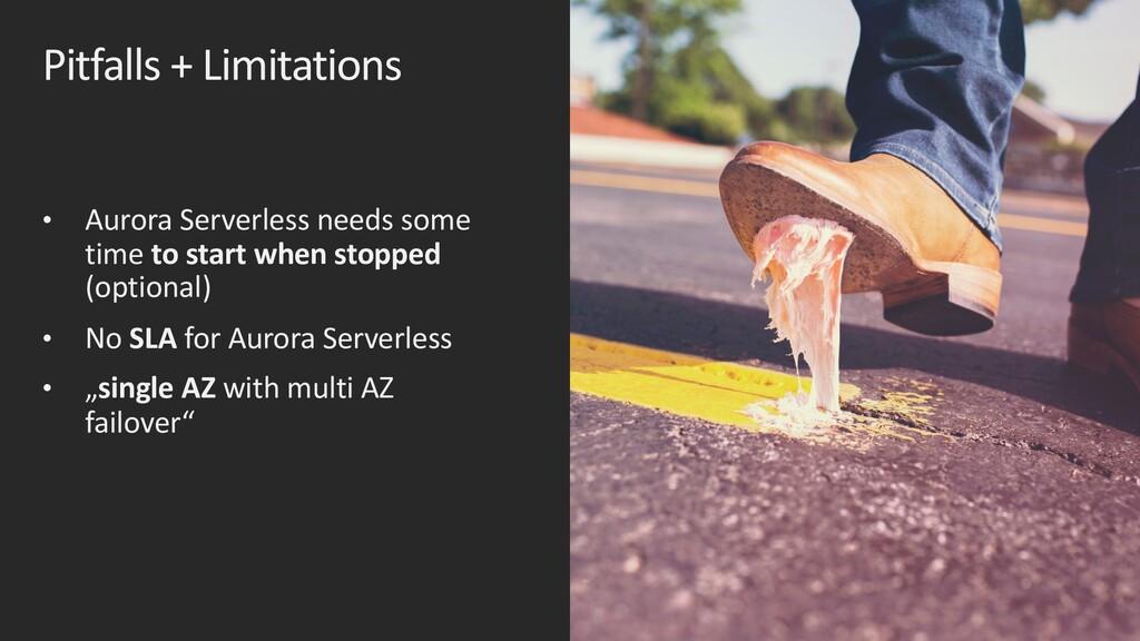 Pitfalls + Limitations • Aurora Serverless need...