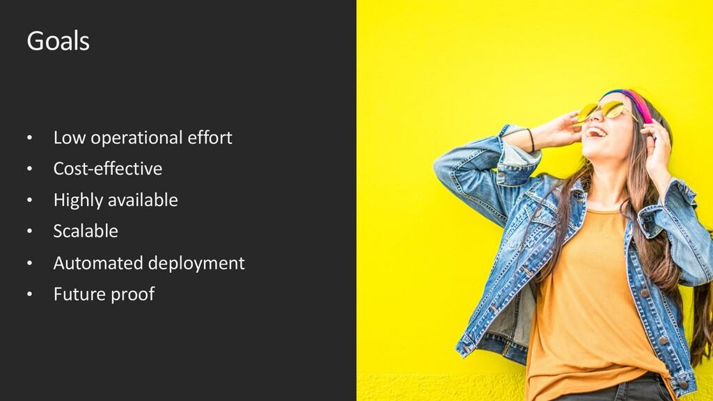 Goals • Low operational effort • Cost-effective...