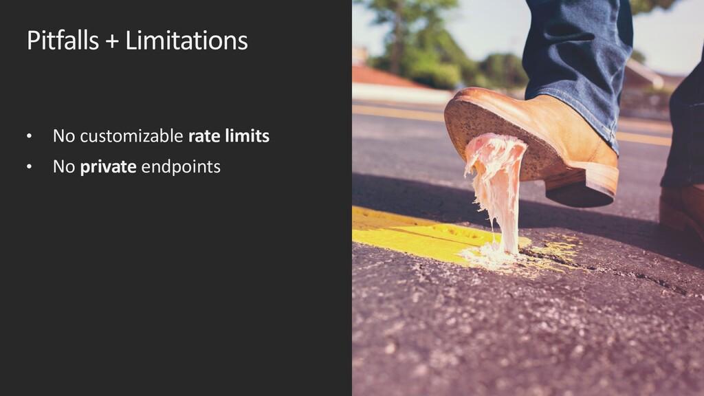 Pitfalls + Limitations • No customizable rate l...