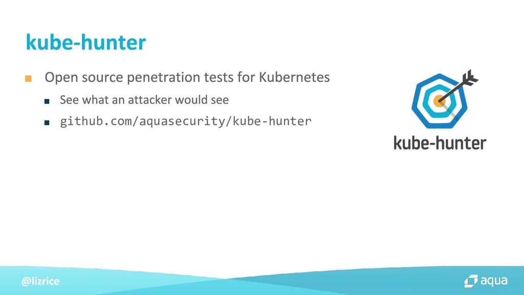 ■ ■ ■ github.com/aquasecurity/kube-hunter