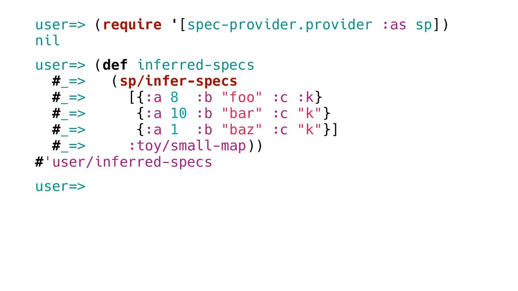 user=> (require '[spec-provider.provider :as sp...