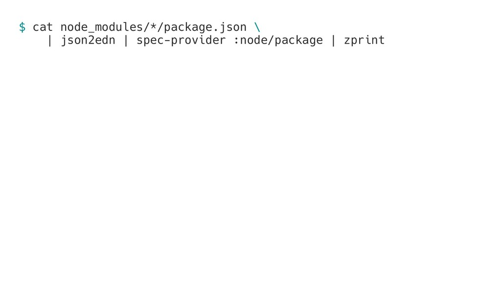 $ cat node_modules/*/package.json \ | json2edn ...