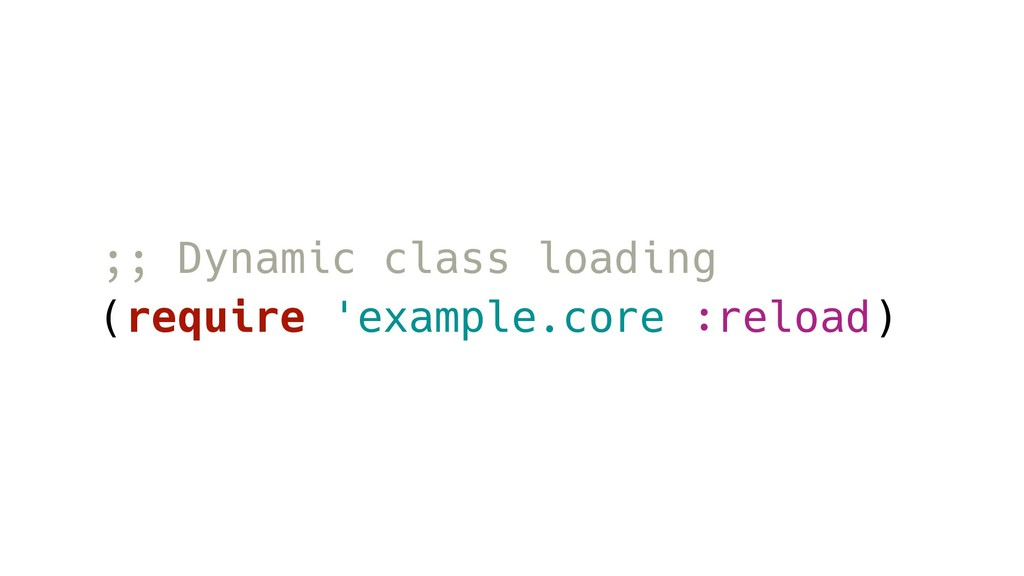;; Dynamic class loading (require 'example.core...
