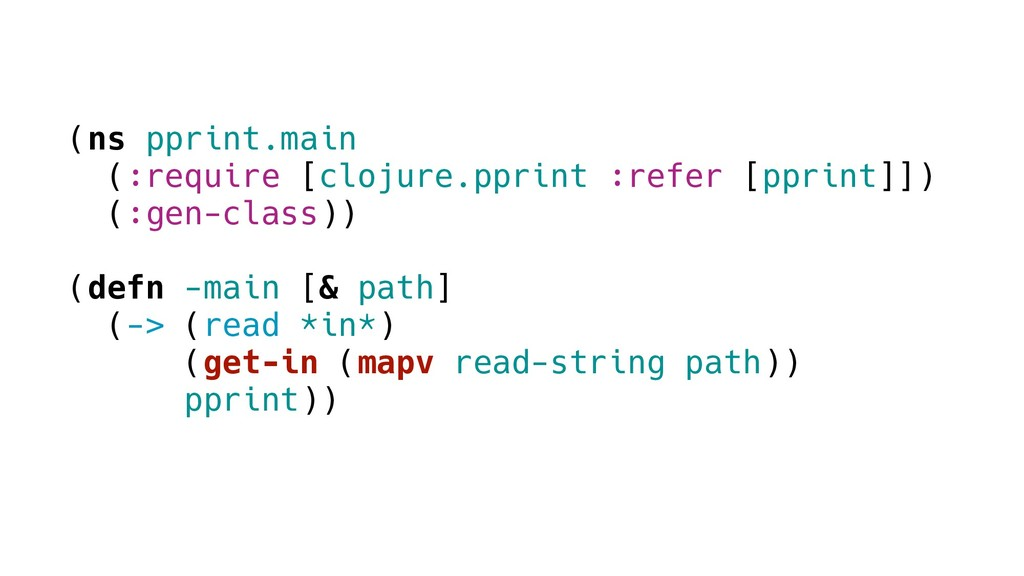 (ns pprint.main (:require [clojure.pprint :refe...