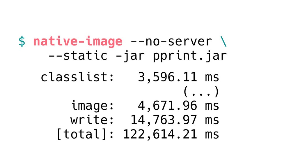 $ native-image --no-server \ --static -jar ppri...