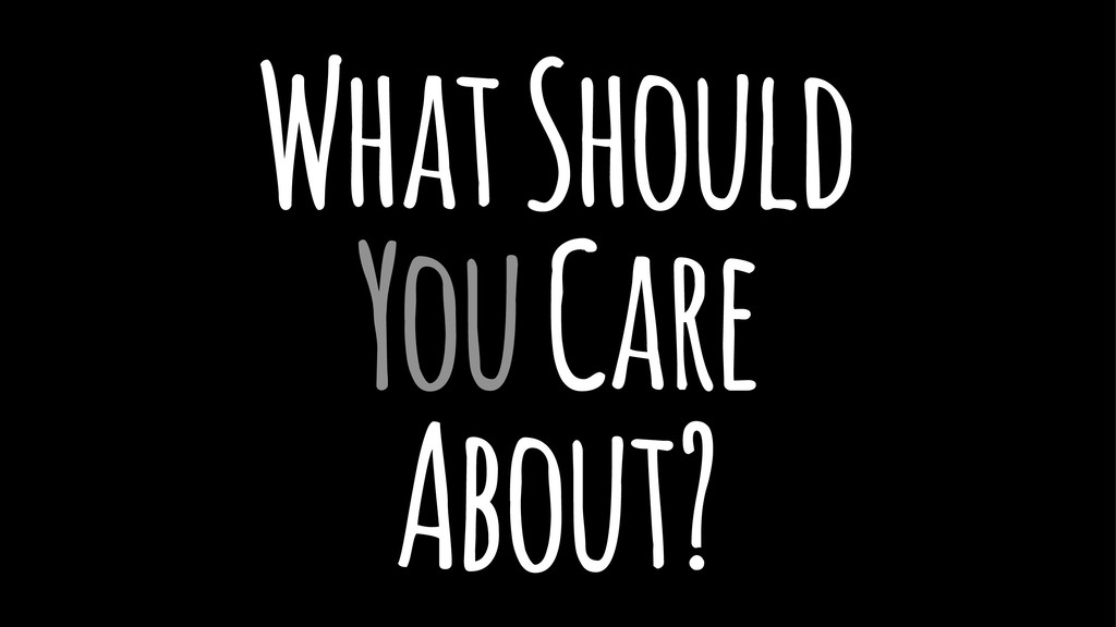 What Should You Care About?