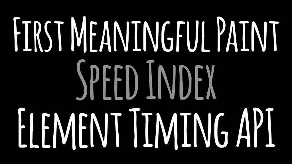 First Meaningful Paint Speed Index Element Timi...