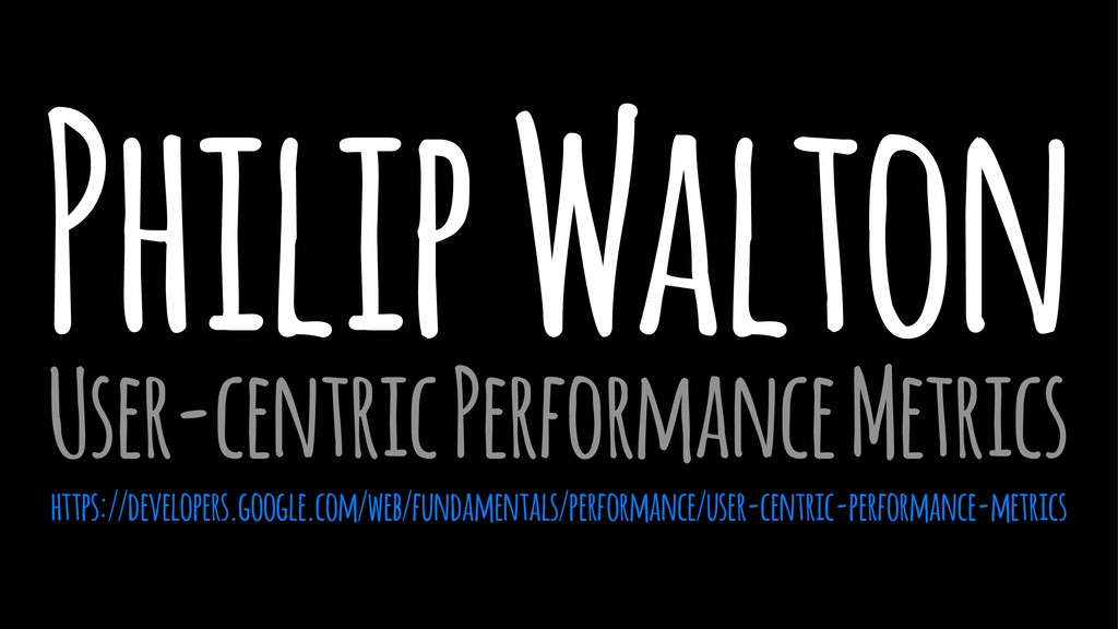 Philip Walton User-centric Performance Metrics ...