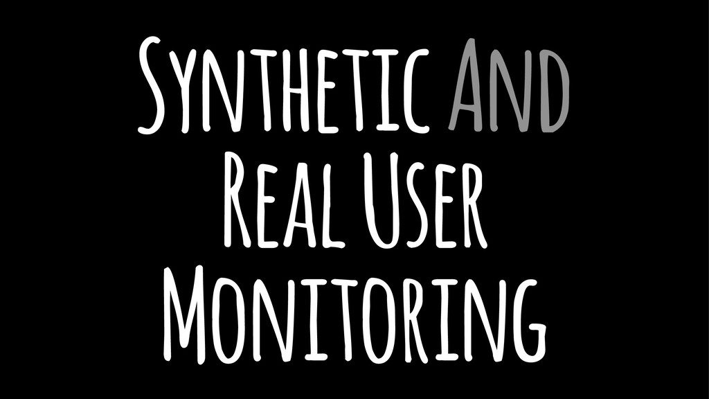 Synthetic And Real User Monitoring