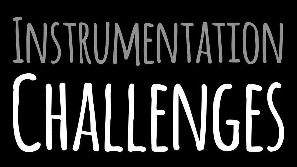 Instrumentation Challenges
