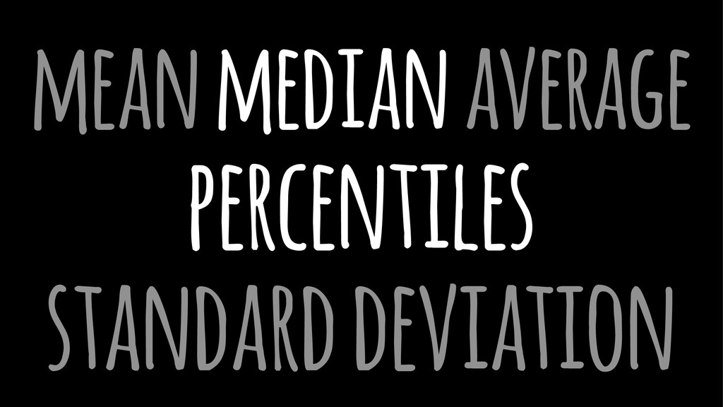 mean median average percentiles standard deviat...