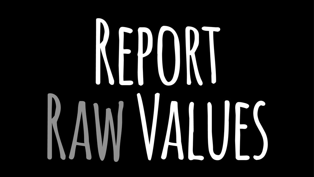 Report Raw Values