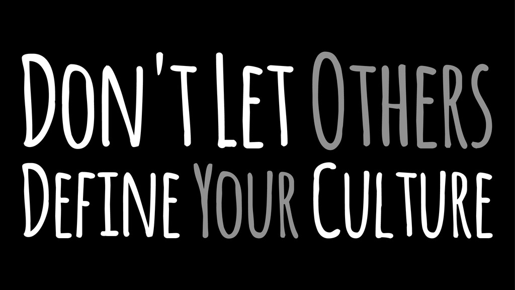 Don't Let Others Define Your Culture