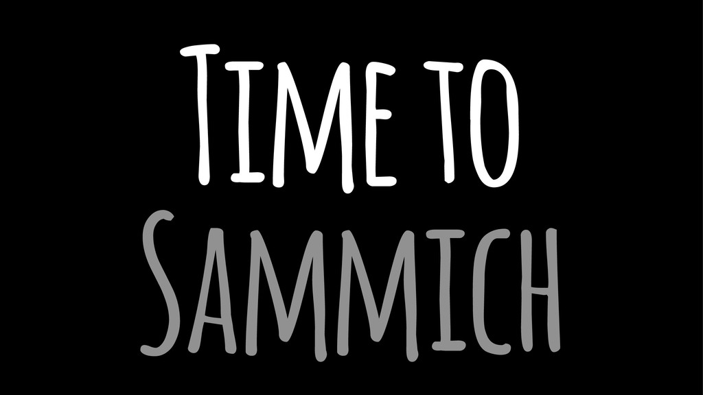 Time to Sammich