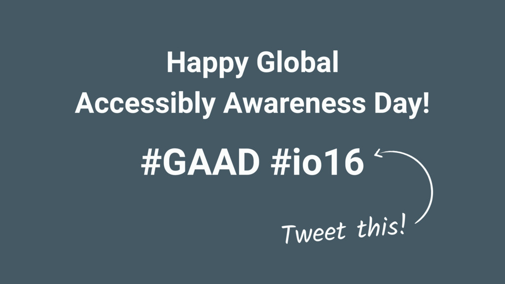 #GAAD #io16 Happy Global Accessibly Awareness D...