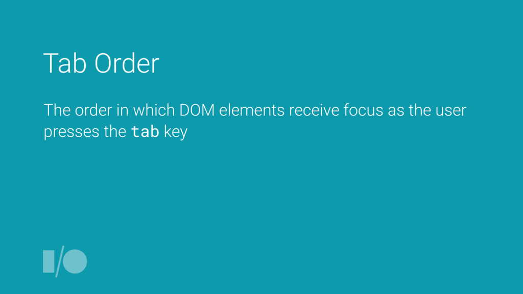 Tab Order The order in which DOM elements recei...