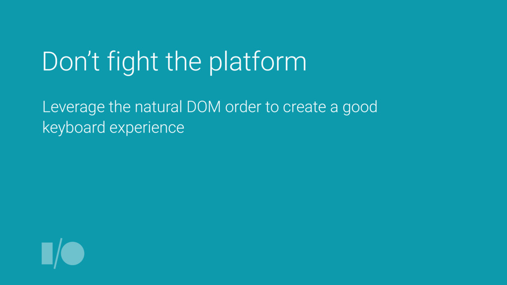 Don't fight the platform Leverage the natural D...