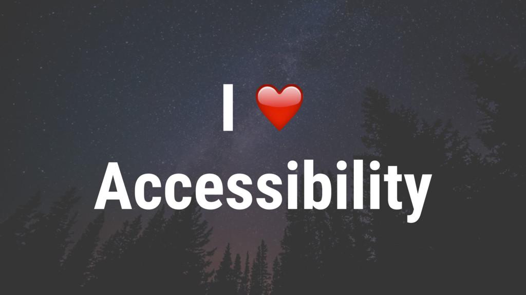 I ❤ Accessibility