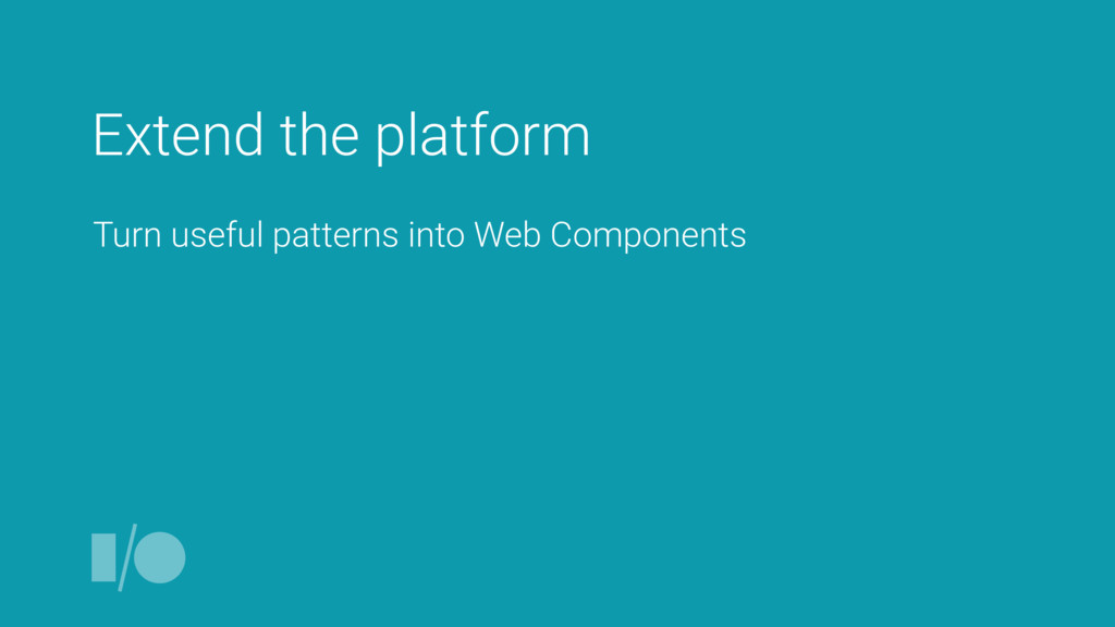Extend the platform Turn useful patterns into W...