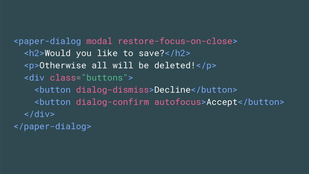 <paper-dialog modal restore-focus-on-close> <h2...