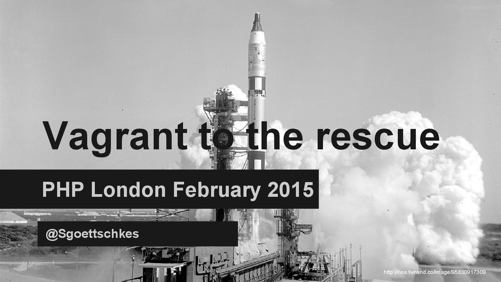 Vagrant to the rescue PHP London February 2015 ...