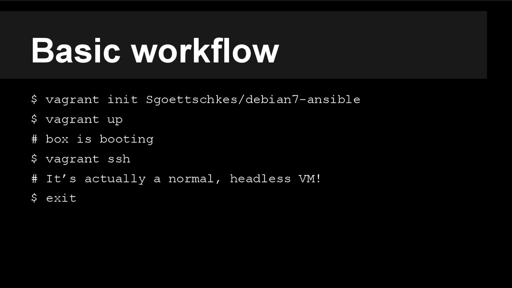 Basic workflow $ vagrant init Sgoettschkes/debi...