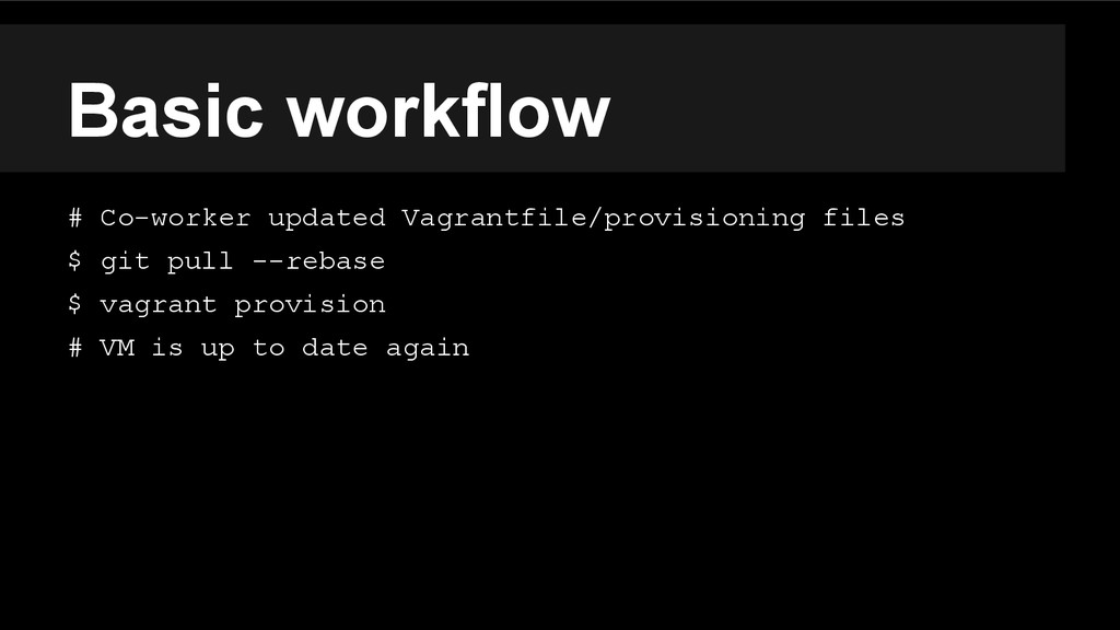 Basic workflow # Co-worker updated Vagrantfile/...