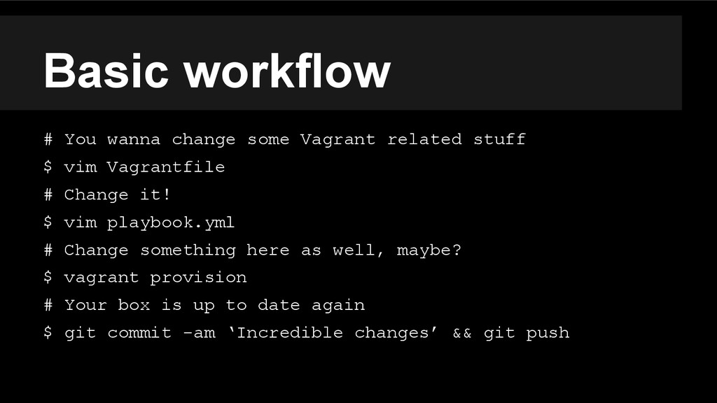 Basic workflow # You wanna change some Vagrant ...