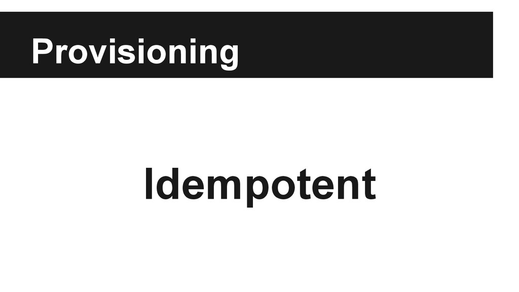 Provisioning Idempotent