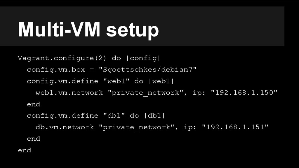Multi-VM setup Vagrant.configure(2) do |config|...