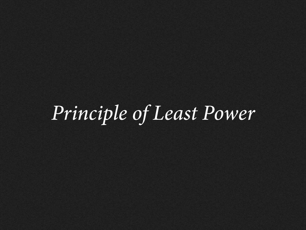 Principle of Least Power