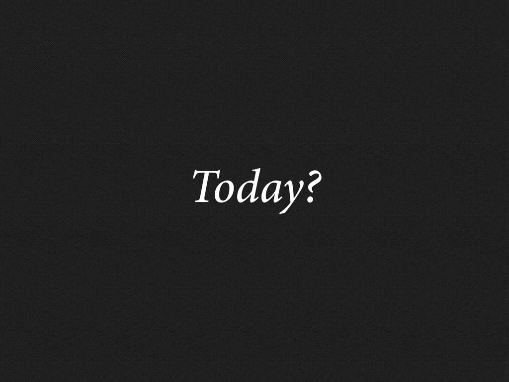 Today?