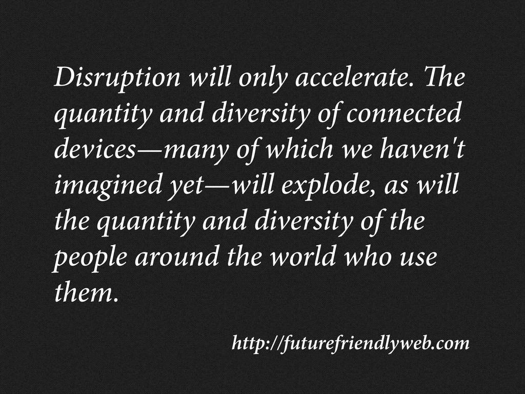 http://futurefriendlyweb.com Disruption will on...