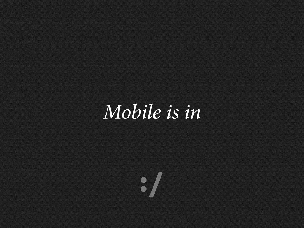 :/ Mobile is in