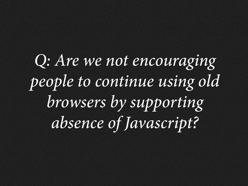 Q: Are we not encouraging people to continue us...