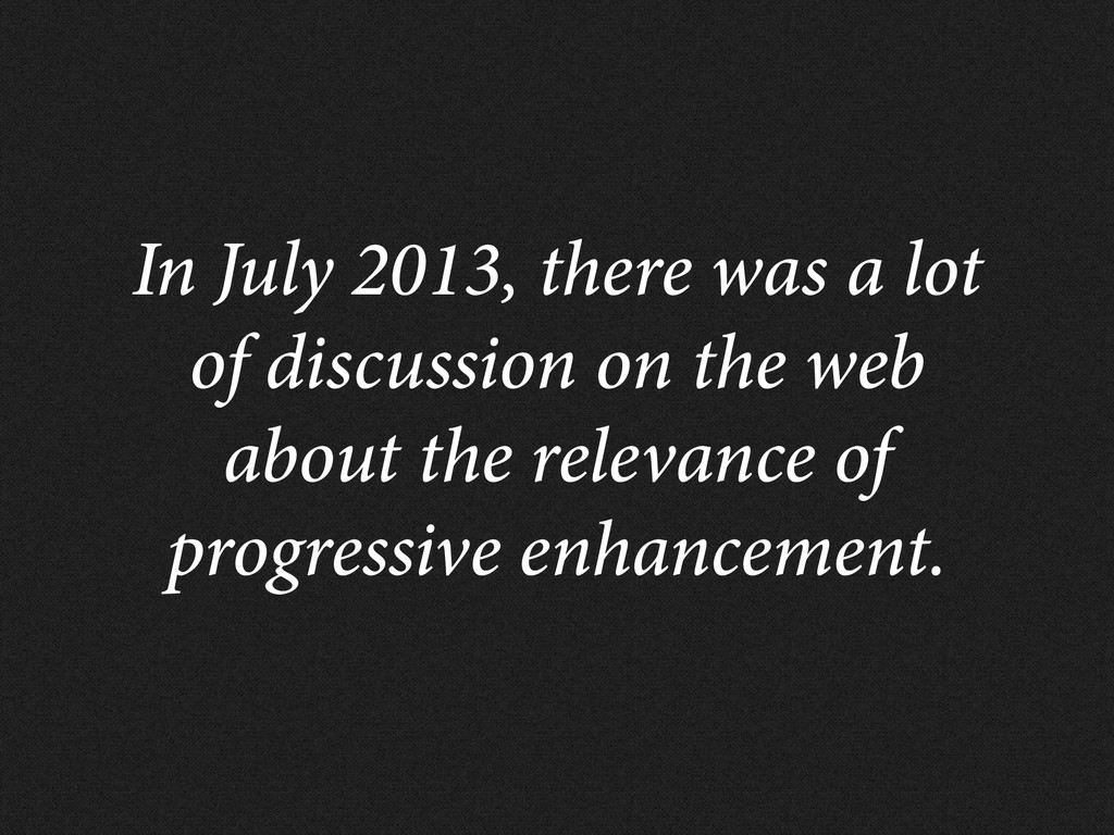 In July 2013, there was a lot of discussion on ...