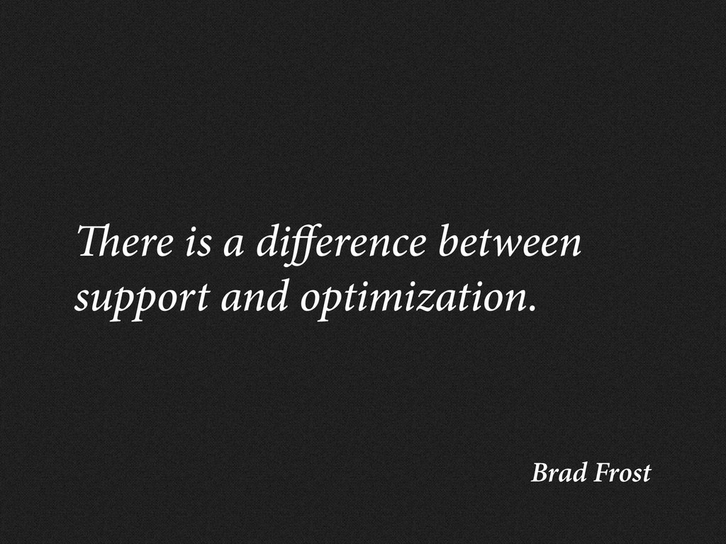 Brad Frost ere is a di erence between support a...