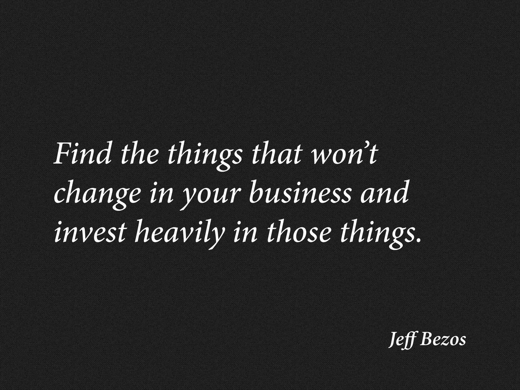 Je Bezos Find the things that won't change in y...