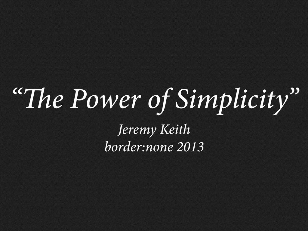 """"""" e Power of Simplicity"""" Jeremy Keith border:no..."""