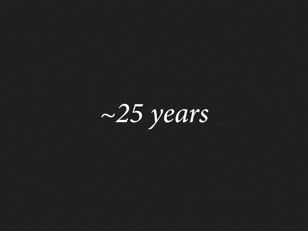 ~25 years