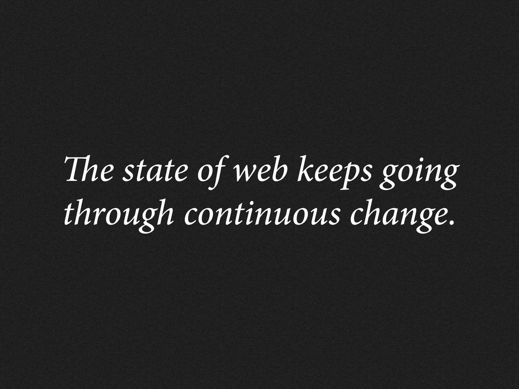 e state of web keeps going through continuous c...