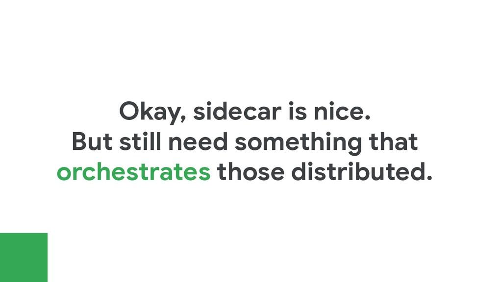 Okay, sidecar is nice. But still need something...