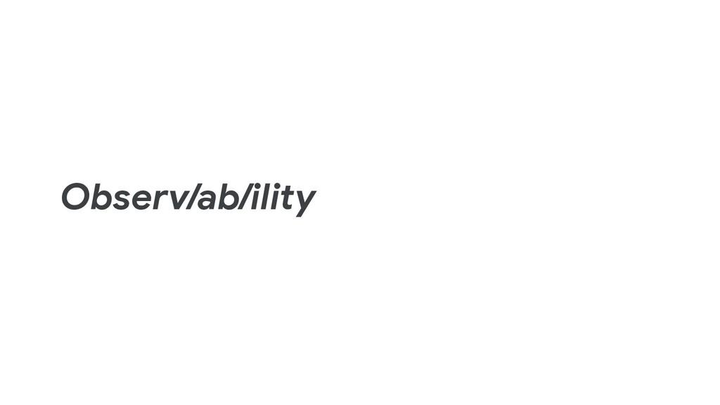 Observ/ab/ility